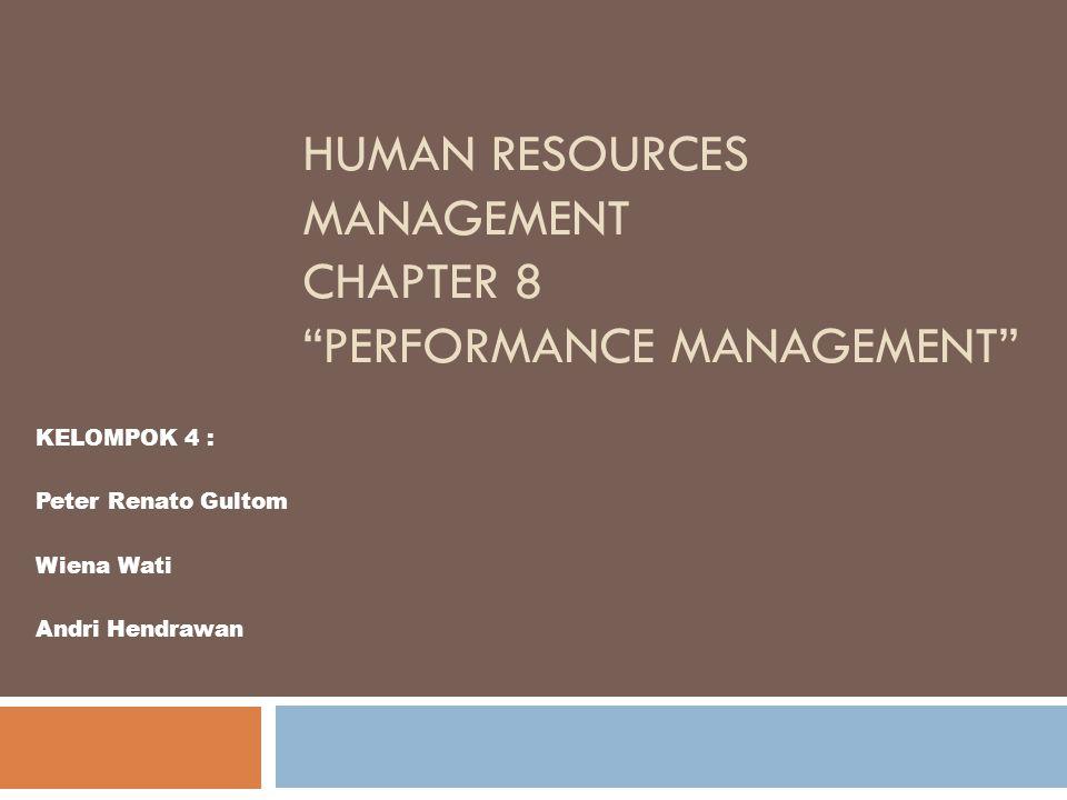"HUMAN RESOURCES MANAGEMENT CHAPTER 8 ""PERFORMANCE MANAGEMENT"" KELOMPOK 4 : Peter Renato Gultom Wiena Wati Andri Hendrawan"