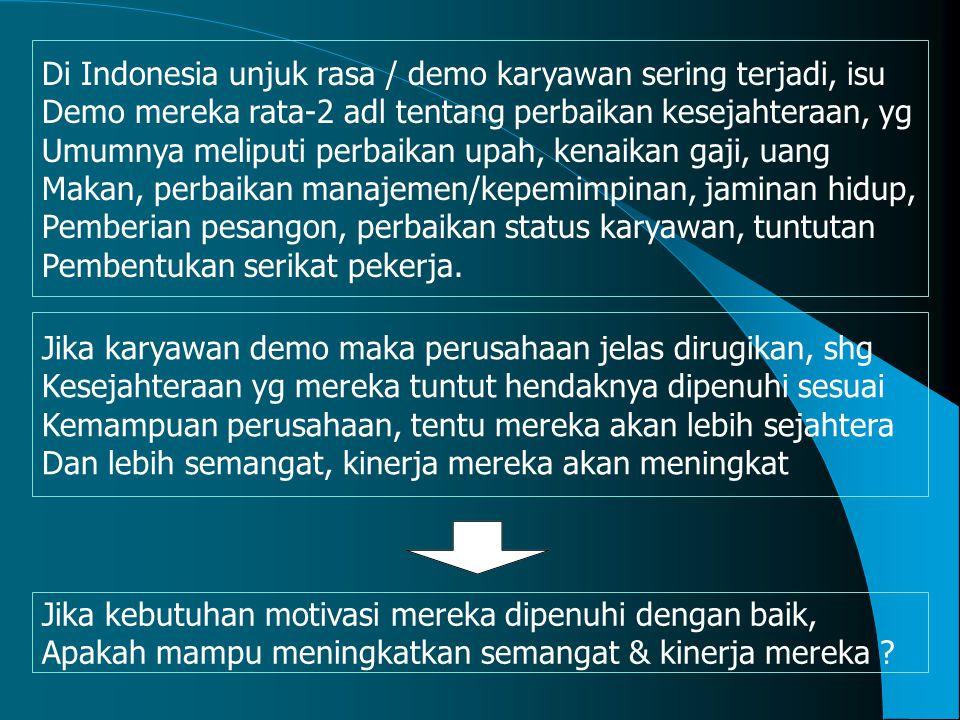 Di Indonesia unjuk rasa / demo karyawan sering terjadi, isu Demo mereka rata-2 adl tentang perbaikan kesejahteraan, yg Umumnya meliputi perbaikan upah, kenaikan gaji, uang Makan, perbaikan manajemen/kepemimpinan, jaminan hidup, Pemberian pesangon, perbaikan status karyawan, tuntutan Pembentukan serikat pekerja.