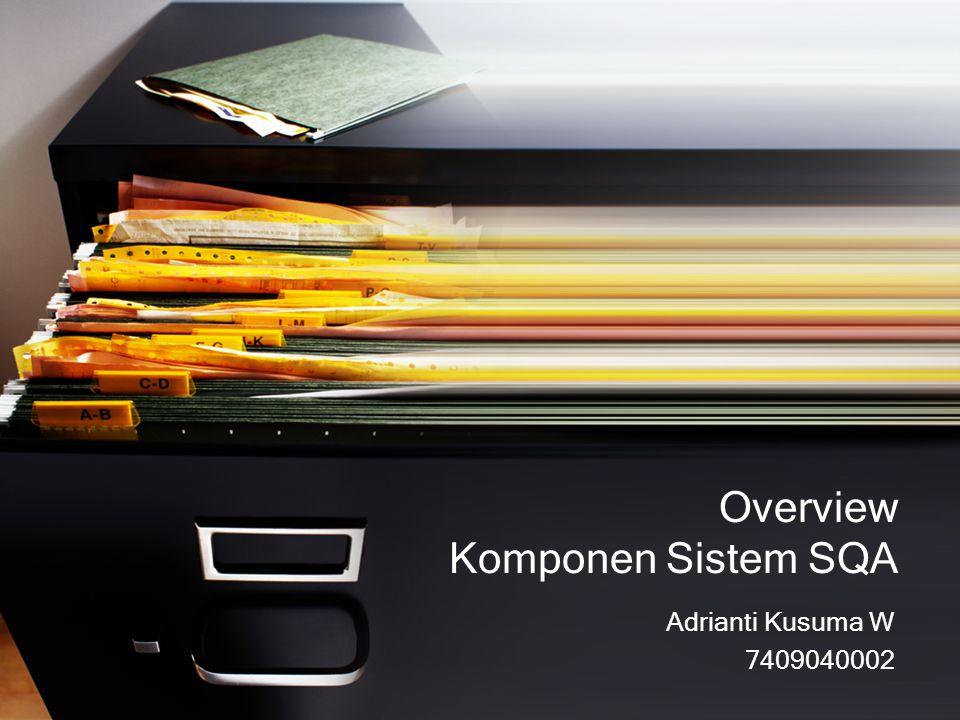 Overview Komponen Sistem SQA Adrianti Kusuma W 7409040002