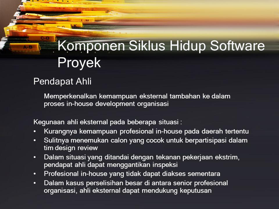 Komponen Siklus Hidup Software Proyek Pendapat Ahli Memperkenalkan kemampuan eksternal tambahan ke dalam proses in-house development organisasi Keguna