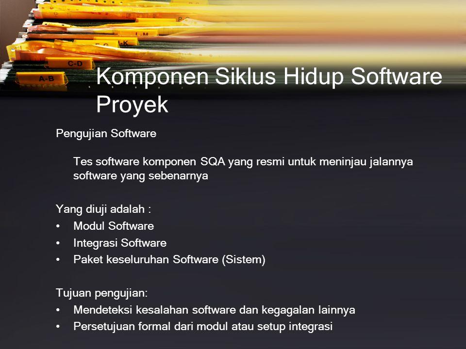 Komponen Siklus Hidup Software Proyek Pengujian Software Tes software komponen SQA yang resmi untuk meninjau jalannya software yang sebenarnya Yang di