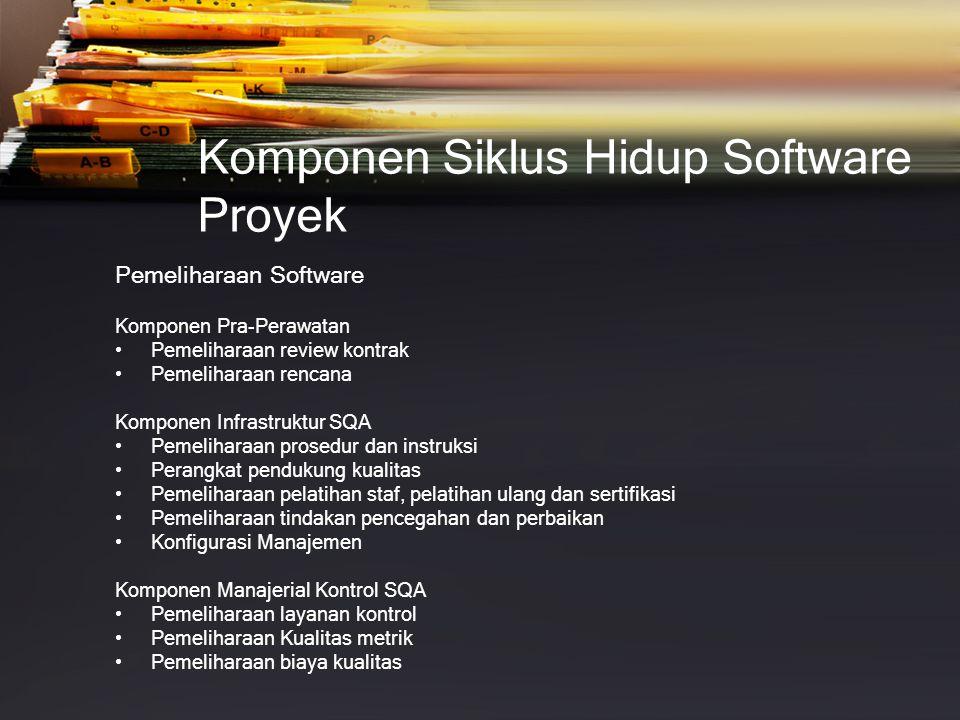Komponen Siklus Hidup Software Proyek Pemeliharaan Software Komponen Pra-Perawatan • Pemeliharaan review kontrak • Pemeliharaan rencana Komponen Infra