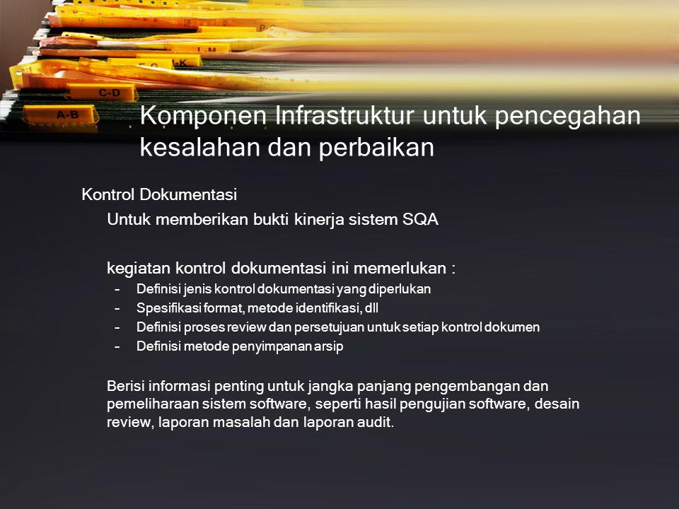 Komponen Infrastruktur untuk pencegahan kesalahan dan perbaikan Kontrol Dokumentasi Untuk memberikan bukti kinerja sistem SQA kegiatan kontrol dokumen