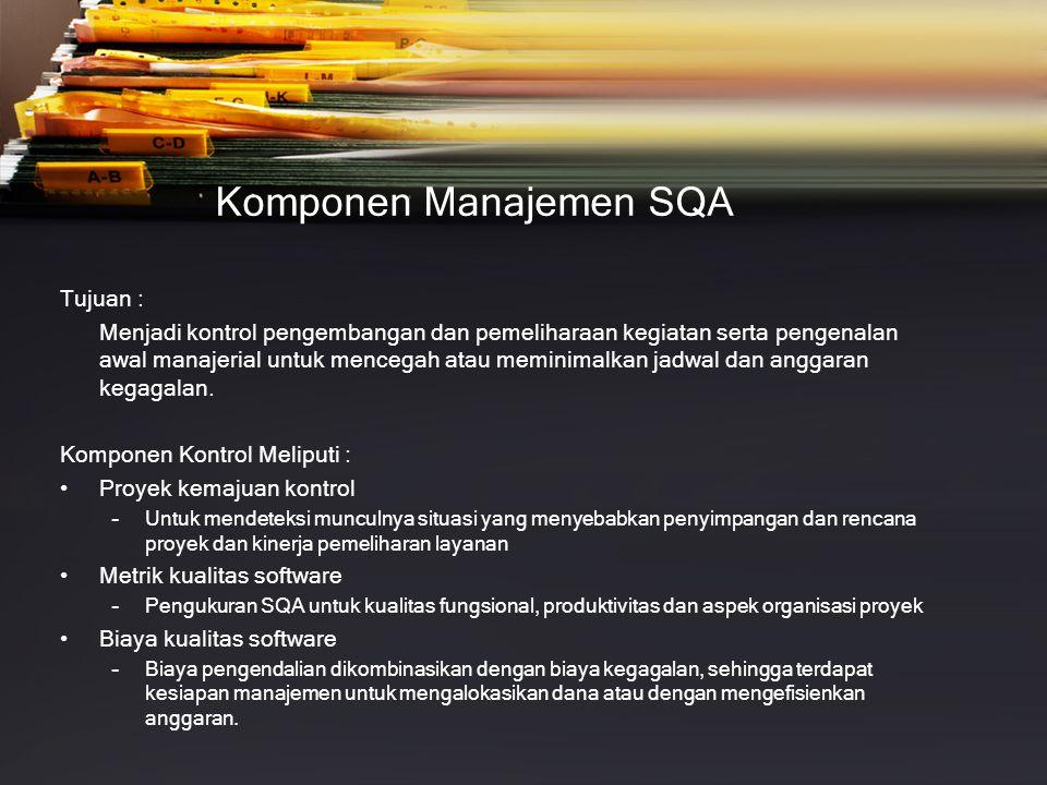 Komponen Manajemen SQA Tujuan : Menjadi kontrol pengembangan dan pemeliharaan kegiatan serta pengenalan awal manajerial untuk mencegah atau meminimalkan jadwal dan anggaran kegagalan.