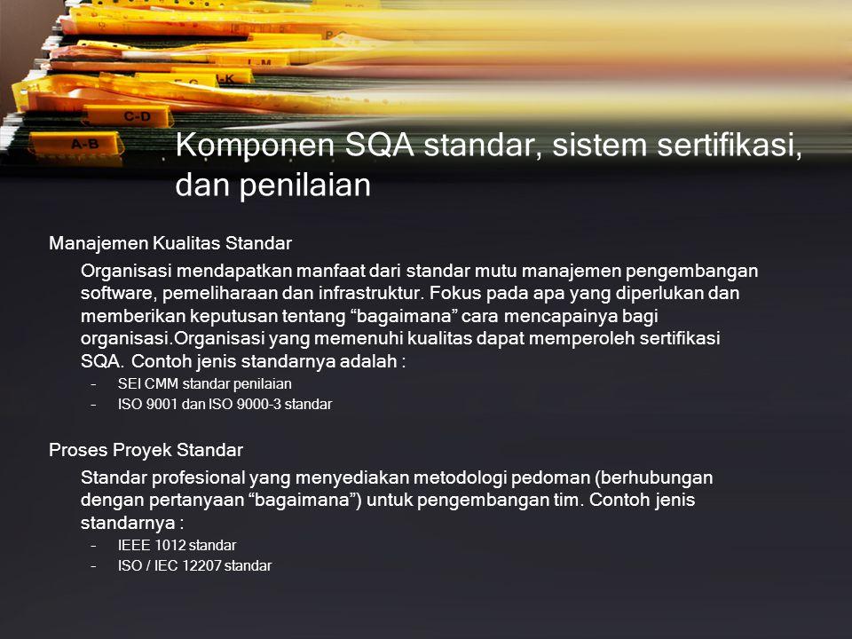 Komponen SQA standar, sistem sertifikasi, dan penilaian Manajemen Kualitas Standar Organisasi mendapatkan manfaat dari standar mutu manajemen pengembangan software, pemeliharaan dan infrastruktur.