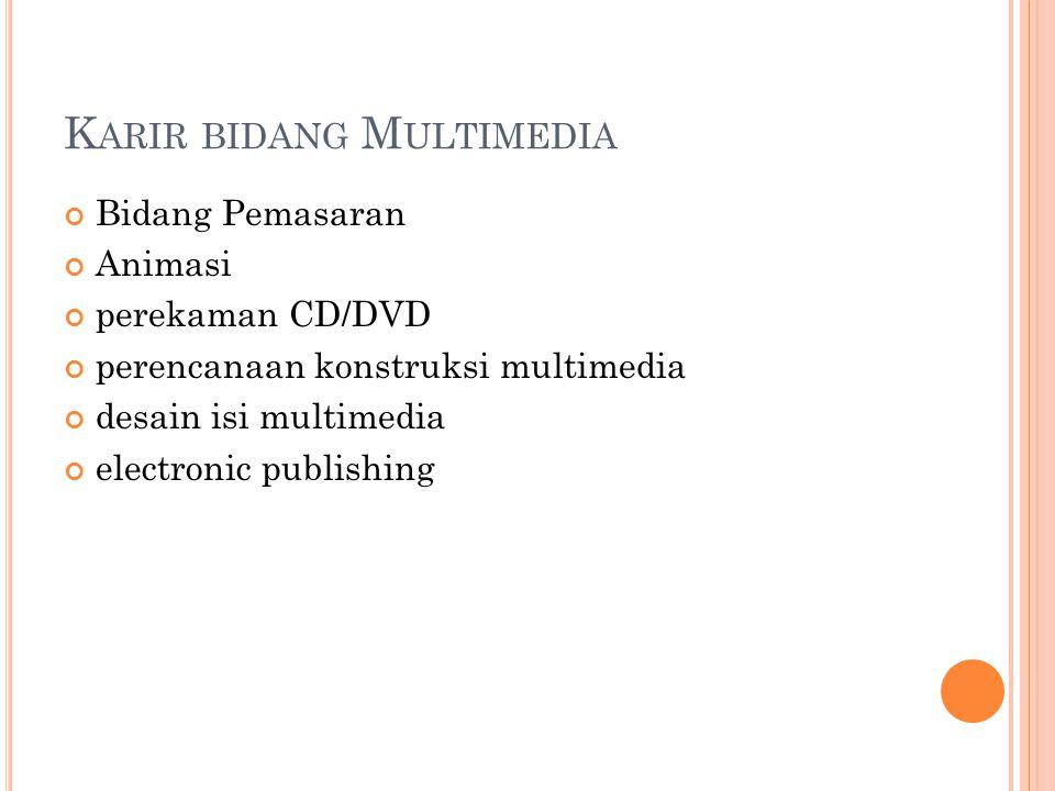 K ARIR BIDANG M ULTIMEDIA Bidang Pemasaran Animasi perekaman CD/DVD perencanaan konstruksi multimedia desain isi multimedia electronic publishing