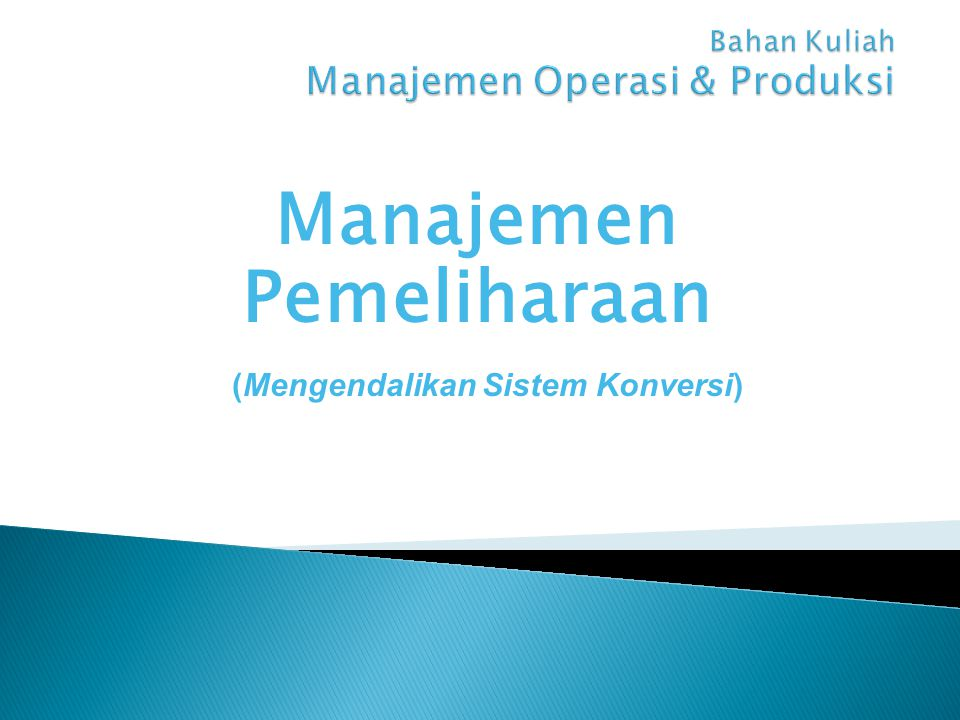 Organising • Job Design, Work Measurement • Project Management Controlling • Inventory Control • Material Requirement Planning • Maintenance Planning •Planning Conversion System • Operations Strategis • Product and Process Choices • Opration Capacity • Facility Location •Layout Planning •Schedulling • Schedulling System • Operation Schedulling Proses Konversi INPUTs OUTPUTs Random Fluctuations