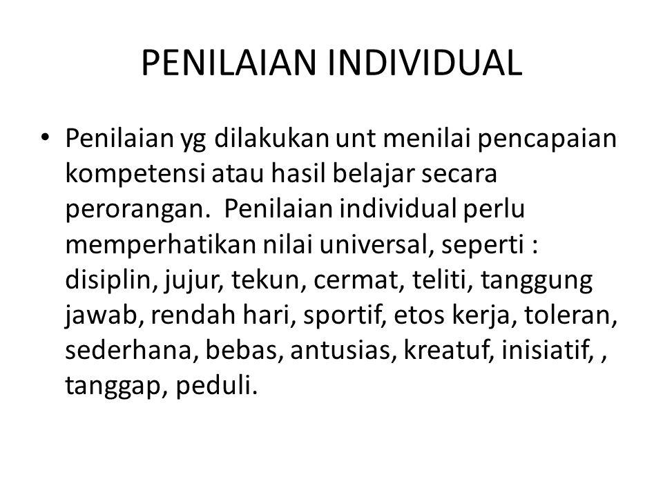 PENILAIAN INDIVIDUAL • Penilaian yg dilakukan unt menilai pencapaian kompetensi atau hasil belajar secara perorangan.