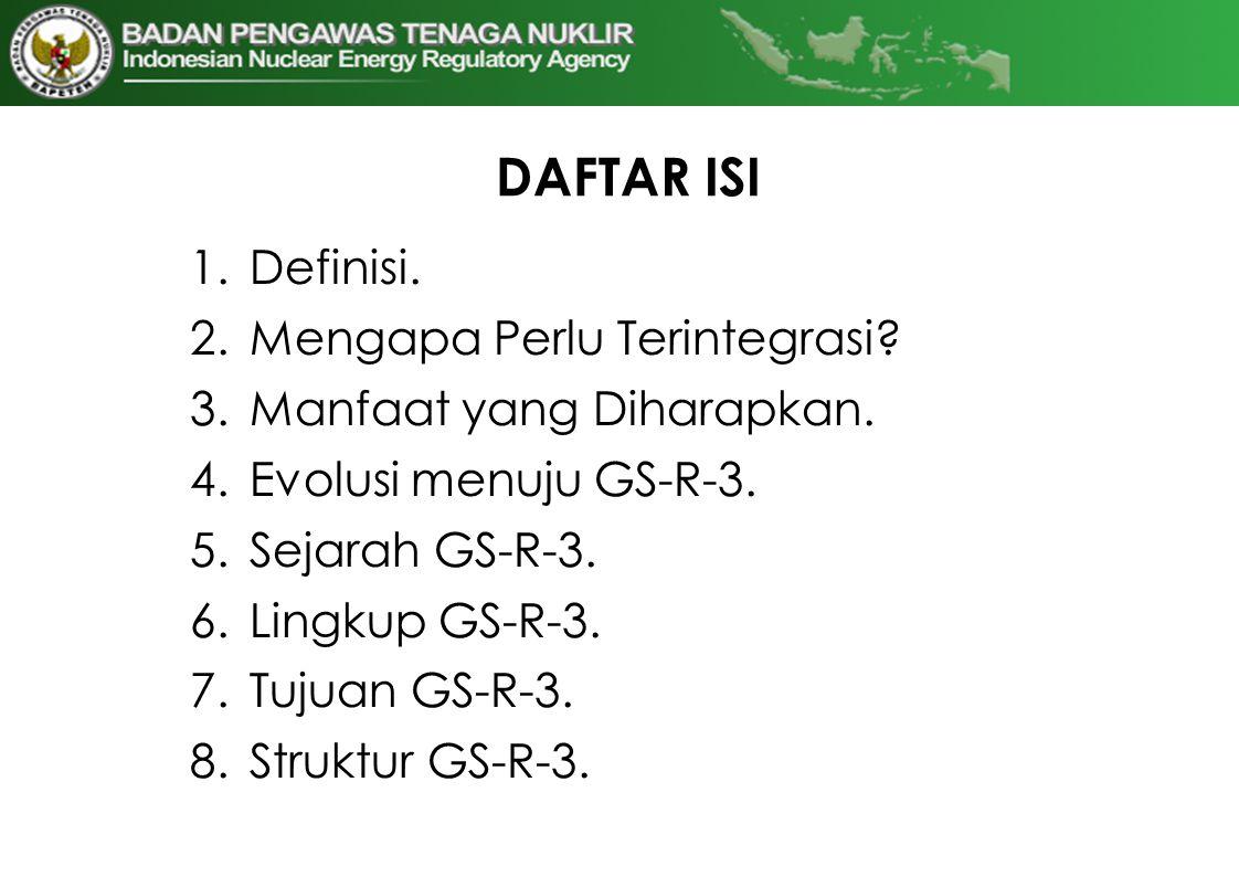 DAFTAR ISI 1.Definisi. 2.Mengapa Perlu Terintegrasi? 3.Manfaat yang Diharapkan. 4.Evolusi menuju GS-R-3. 5.Sejarah GS-R-3. 6.Lingkup GS-R-3. 7.Tujuan