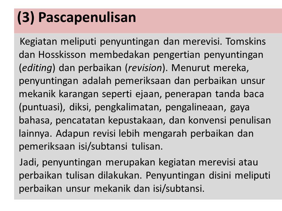 (3) Pascapenulisan Kegiatan meliputi penyuntingan dan merevisi. Tomskins dan Hosskisson membedakan pengertian penyuntingan (editing) dan perbaikan (re