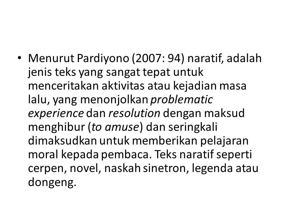 • Menurut Pardiyono (2007: 94) naratif, adalah jenis teks yang sangat tepat untuk menceritakan aktivitas atau kejadian masa lalu, yang menonjolkan pro