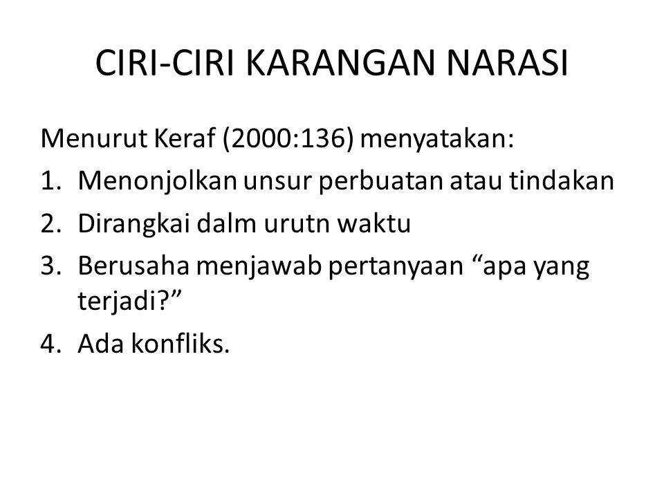 CIRI-CIRI KARANGAN NARASI Menurut Keraf (2000:136) menyatakan: 1.Menonjolkan unsur perbuatan atau tindakan 2.Dirangkai dalm urutn waktu 3.Berusaha men