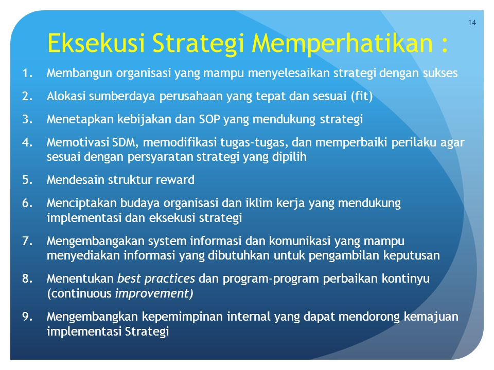 Eksekusi Strategi Memperhatikan : 1.Membangun organisasi yang mampu menyelesaikan strategi dengan sukses 2.Alokasi sumberdaya perusahaan yang tepat da