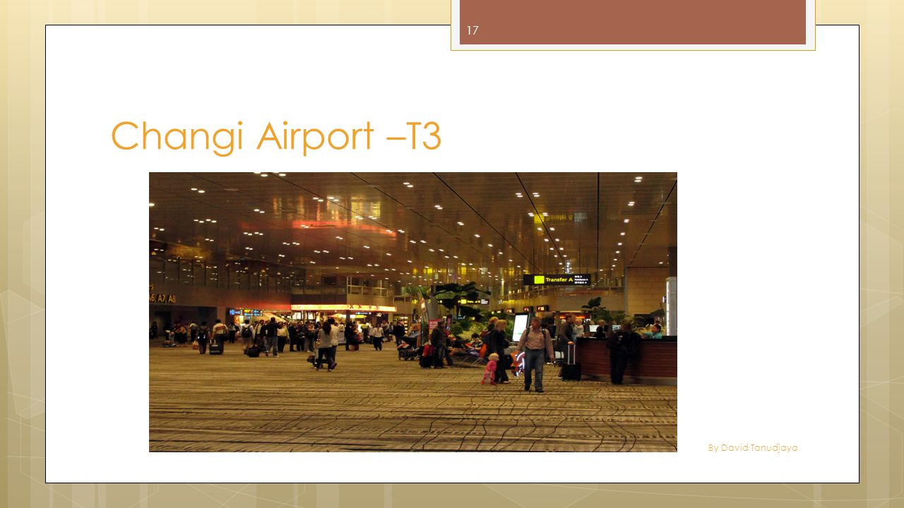 By David Tanudjaya 17 Changi Airport –T3
