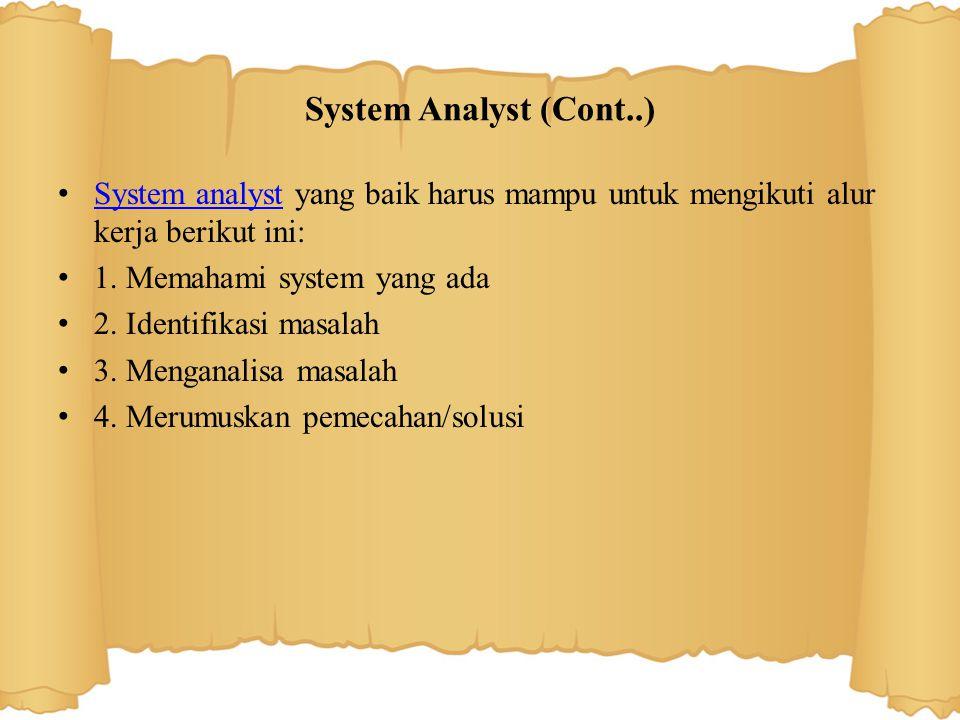 Kesimpulan • Sistem analis adalah orang yang mengkoordinasi dan merekomendasikan perangkat lunak dan sistem yg paling sesuai dengan kebutuhan organisasi.