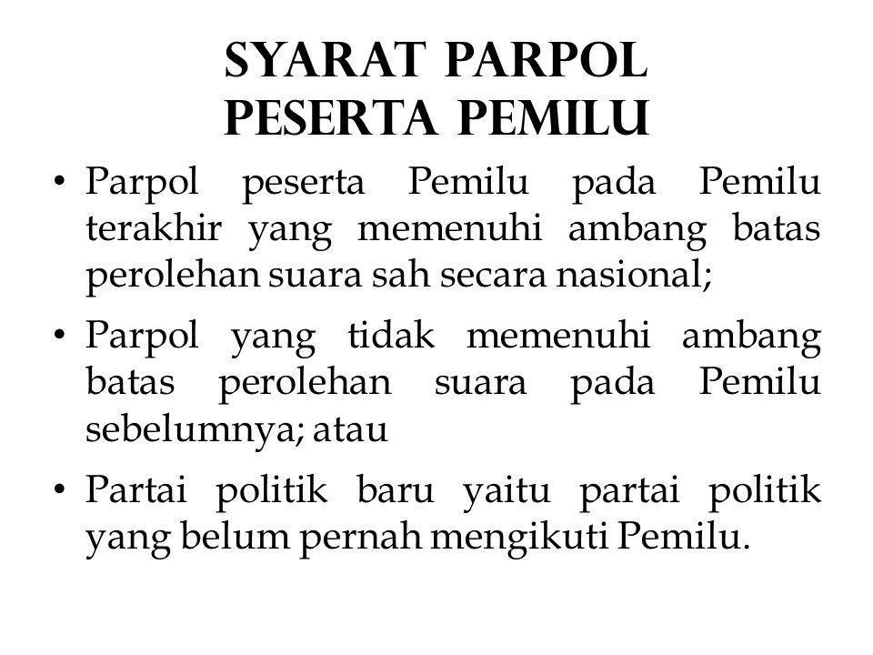 • Parpol peserta Pemilu pada Pemilu terakhir yang memenuhi ambang batas perolehan suara sah secara nasional; • Parpol yang tidak memenuhi ambang batas perolehan suara pada Pemilu sebelumnya; atau • Partai politik baru yaitu partai politik yang belum pernah mengikuti Pemilu.