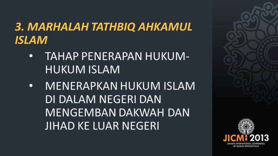 3. MARHALAH TATHBIQ AHKAMUL ISLAM • TAHAP PENERAPAN HUKUM- HUKUM ISLAM • MENERAPKAN HUKUM ISLAM DI DALAM NEGERI DAN MENGEMBAN DAKWAH DAN JIHAD KE LUAR