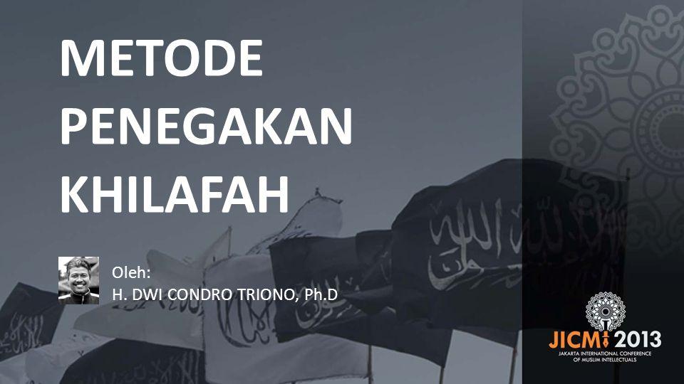 METODE PENEGAKAN KHILAFAH Oleh: H. DWI CONDRO TRIONO, Ph.D