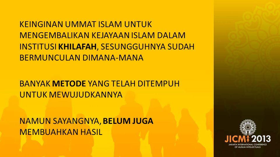KEINGINAN UMMAT ISLAM UNTUK MENGEMBALIKAN KEJAYAAN ISLAM DALAM INSTITUSI KHILAFAH, SESUNGGUHNYA SUDAH BERMUNCULAN DIMANA-MANA BANYAK METODE YANG TELAH