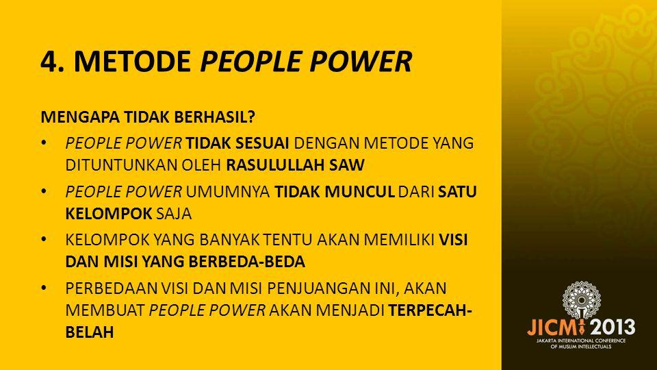 4. METODE PEOPLE POWER MENGAPA TIDAK BERHASIL? • PEOPLE POWER TIDAK SESUAI DENGAN METODE YANG DITUNTUNKAN OLEH RASULULLAH SAW • PEOPLE POWER UMUMNYA T