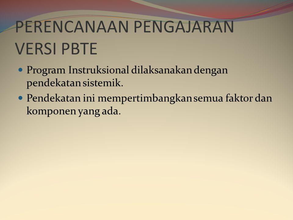 PERENCANAAN PENGAJARAN VERSI PBTE  Program Instruksional dilaksanakan dengan pendekatan sistemik.