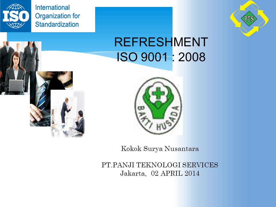  ISO singkatan dari The International Organization for Standardization  Berpusat di Geneva, Switzerland (1947),anggota 140 negara APA ITU ISO 9001