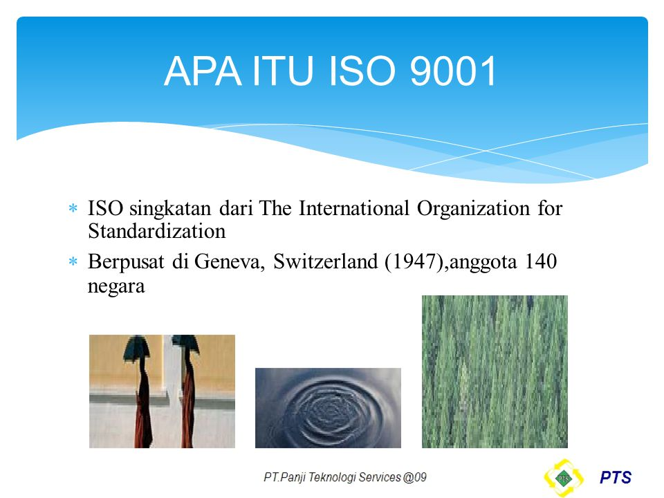 BEBERAPA STANDAR ISO  ISO 9001 Quality Management  ISO 14001 Environment Management  ISO 22001 Food Safety Management System  ISO 26000 Social Responsibility  ISO 27001 Information Security Management  ISO 31000 Risk Management  ISO 50001 Energy Management System