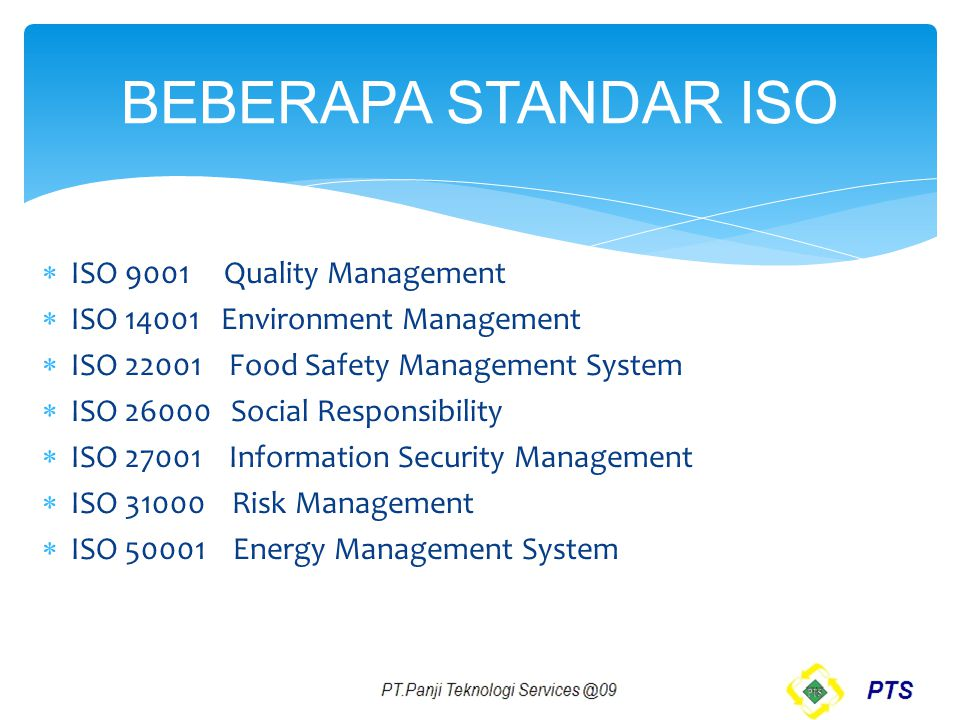 BEBERAPA STANDAR ISO  ISO 9001 Quality Management  ISO 14001 Environment Management  ISO 22001 Food Safety Management System  ISO 26000 Social Res