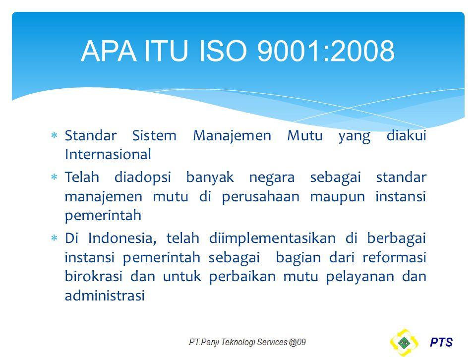  Standar Sistem Manajemen Mutu yang diakui Internasional  Telah diadopsi banyak negara sebagai standar manajemen mutu di perusahaan maupun instansi