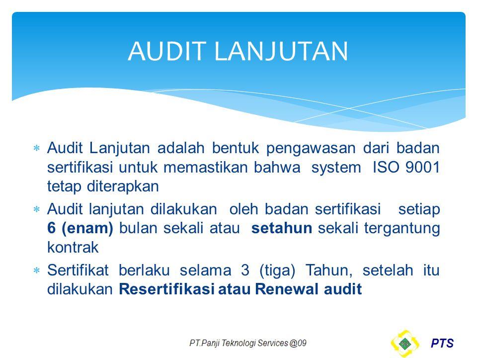  Audit Lanjutan adalah bentuk pengawasan dari badan sertifikasi untuk memastikan bahwa system ISO 9001 tetap diterapkan  Audit lanjutan dilakukan ol