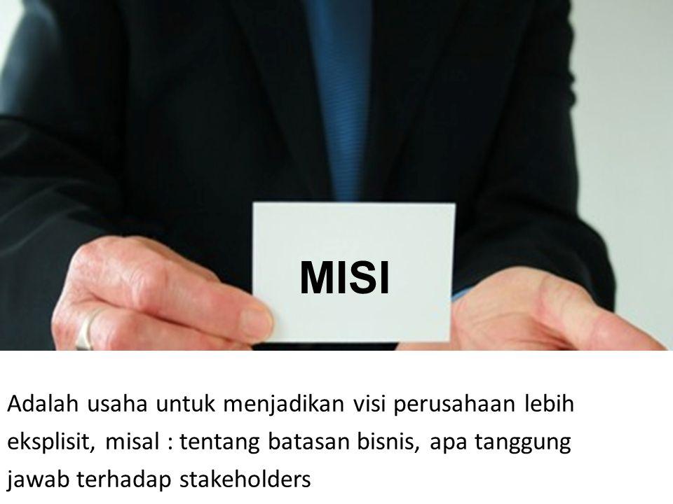 Adalah usaha untuk menjadikan visi perusahaan lebih eksplisit, misal : tentang batasan bisnis, apa tanggung jawab terhadap stakeholders MISI