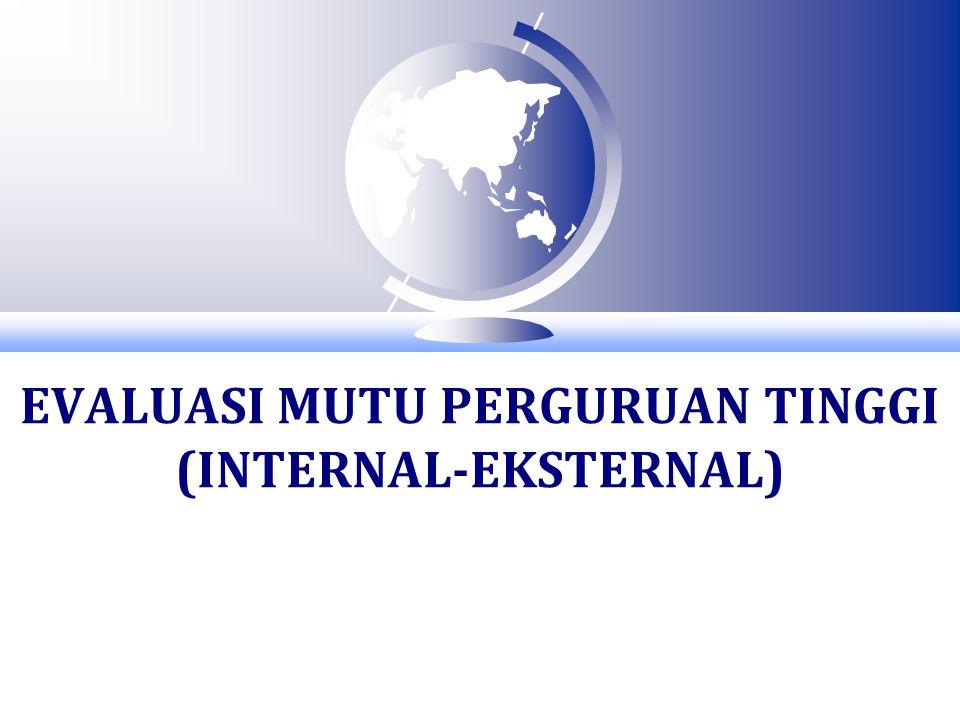 EVALUASI MUTU PERGURUAN TINGGI (INTERNAL-EKSTERNAL)