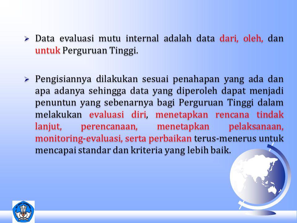  Data evaluasi mutu internal adalah data dari, oleh, dan untuk Perguruan Tinggi.  Pengisiannya dilakukan sesuai penahapan yang ada dan apa adanya se