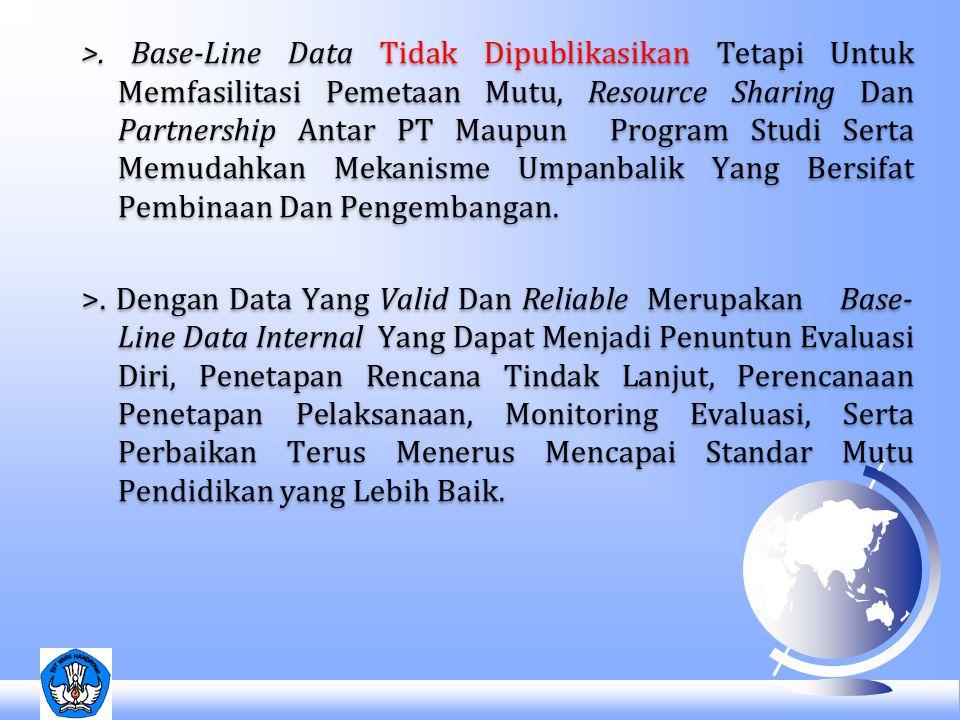 >. Base-Line Data Tidak Dipublikasikan Tetapi Untuk Memfasilitasi Pemetaan Mutu, Resource Sharing Dan Partnership Antar PT Maupun Program Studi Serta
