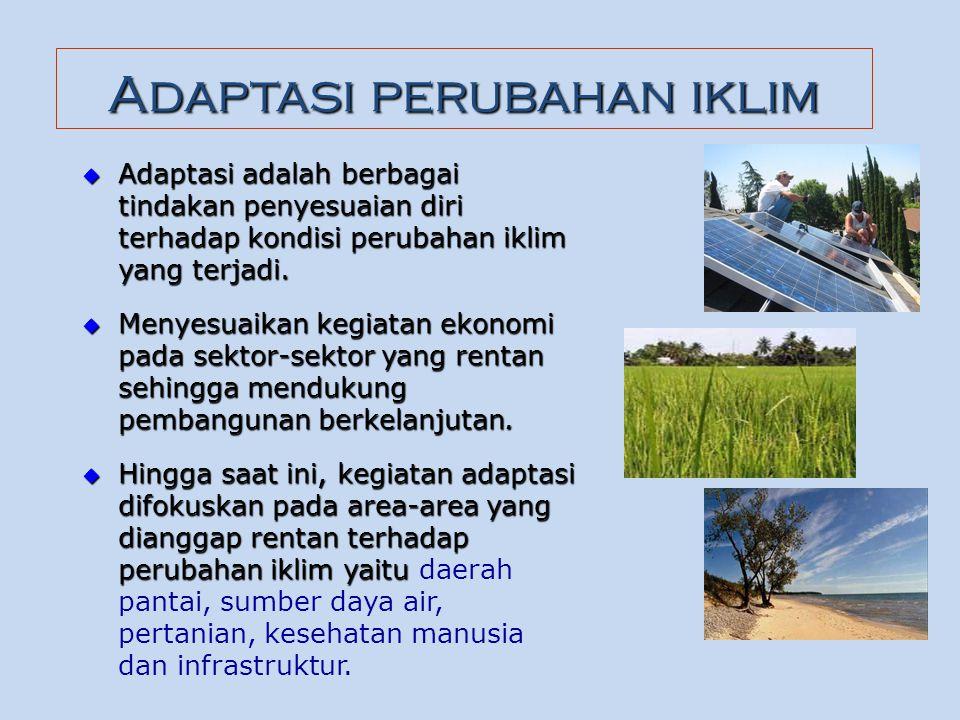 Adaptasi perubahan iklim  Adaptasi adalah berbagai tindakan penyesuaian diri terhadap kondisi perubahan iklim yang terjadi.  Menyesuaikan kegiatan e