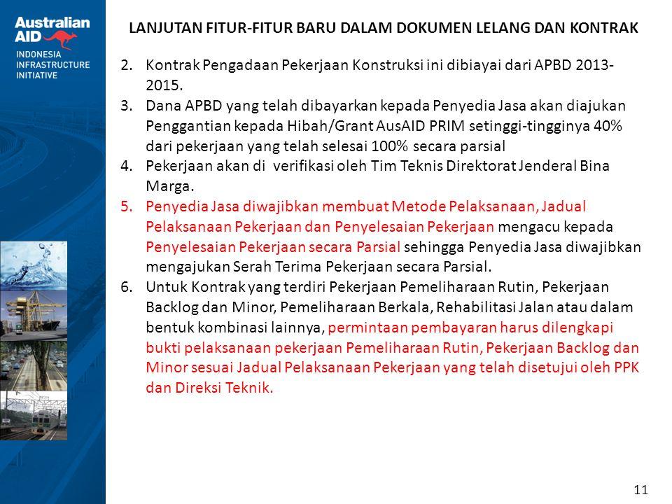 11 LANJUTAN FITUR-FITUR BARU DALAM DOKUMEN LELANG DAN KONTRAK 2.Kontrak Pengadaan Pekerjaan Konstruksi ini dibiayai dari APBD 2013- 2015. 3.Dana APBD