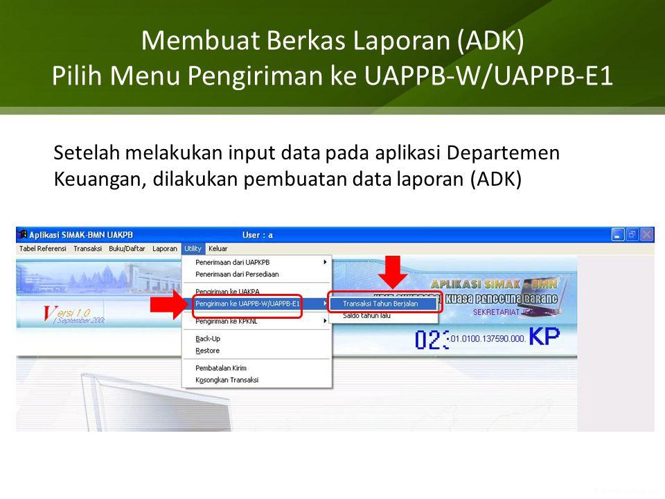 Membuat Berkas Laporan (ADK) Pilih Menu Pengiriman ke UAPPB-W/UAPPB-E1 Setelah melakukan input data pada aplikasi Departemen Keuangan, dilakukan pembu