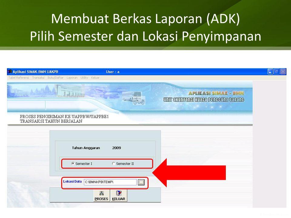 Membuat Berkas Laporan (ADK) Pilih Semester dan Lokasi Penyimpanan