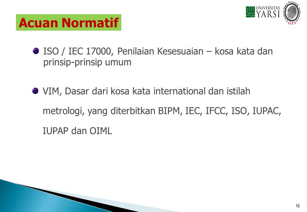 12 ISO / IEC 17000, Penilaian Kesesuaian – kosa kata dan prinsip-prinsip umum VIM, Dasar dari kosa kata international dan istilah metrologi, yang dite