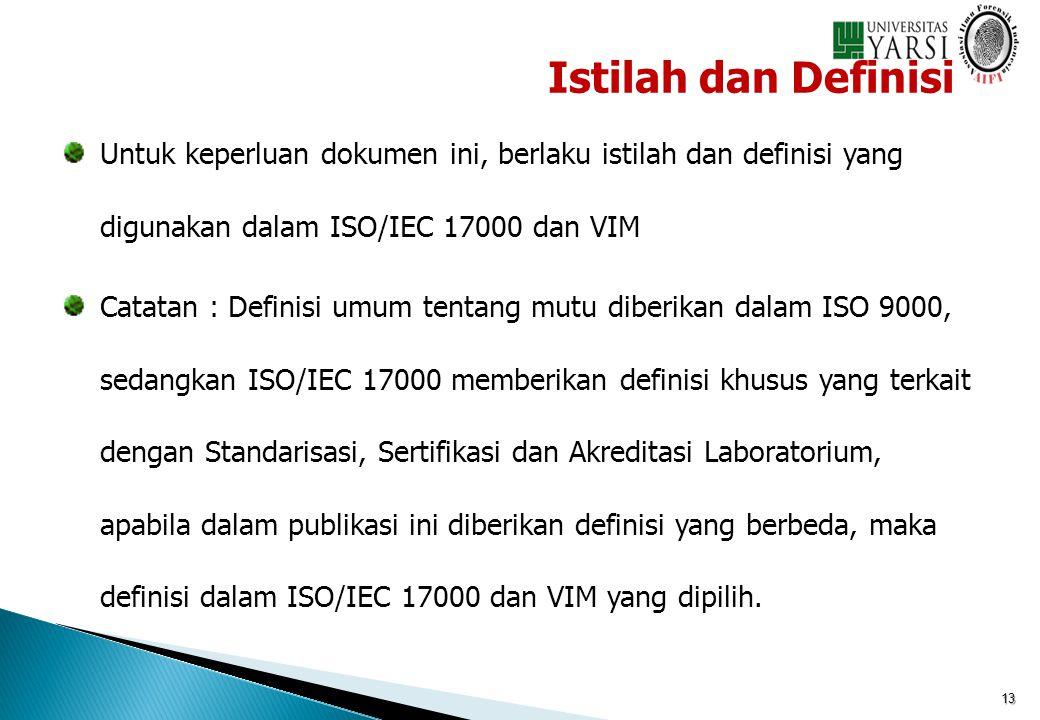 13 Untuk keperluan dokumen ini, berlaku istilah dan definisi yang digunakan dalam ISO/IEC 17000 dan VIM Catatan : Definisi umum tentang mutu diberikan