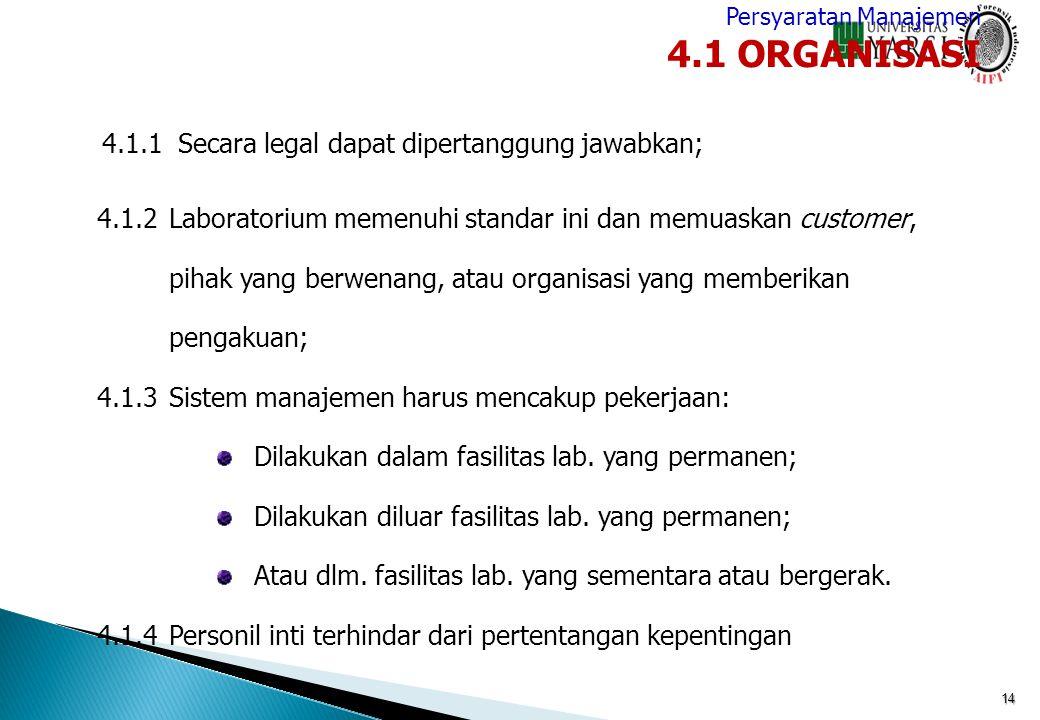 14 4.1.1 Secara legal dapat dipertanggung jawabkan; 4.1.2Laboratorium memenuhi standar ini dan memuaskan customer, pihak yang berwenang, atau organisa