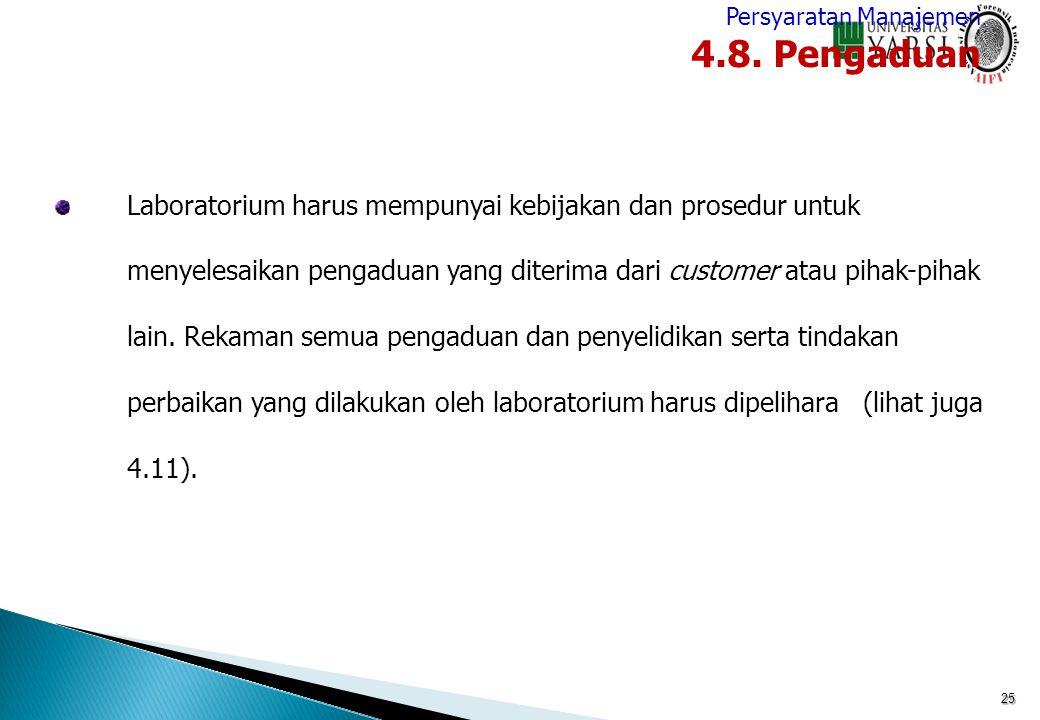 25 Laboratorium harus mempunyai kebijakan dan prosedur untuk menyelesaikan pengaduan yang diterima dari customer atau pihak-pihak lain. Rekaman semua