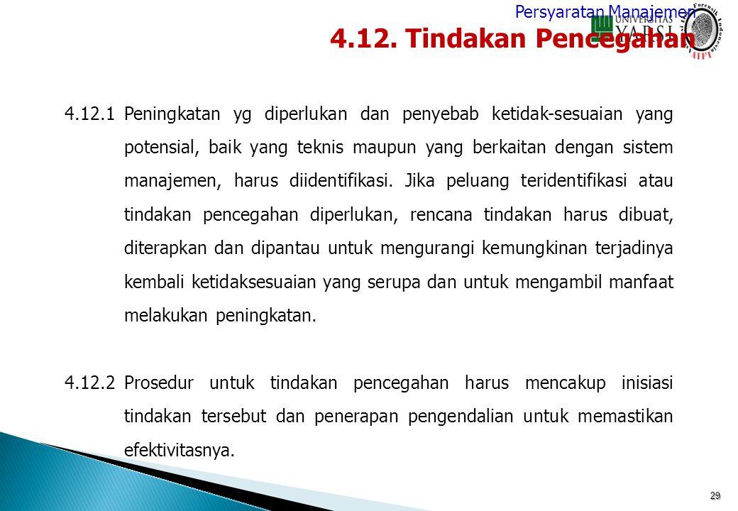 29 4.12.1Peningkatan yg diperlukan dan penyebab ketidak-sesuaian yang potensial, baik yang teknis maupun yang berkaitan dengan sistem manajemen, harus