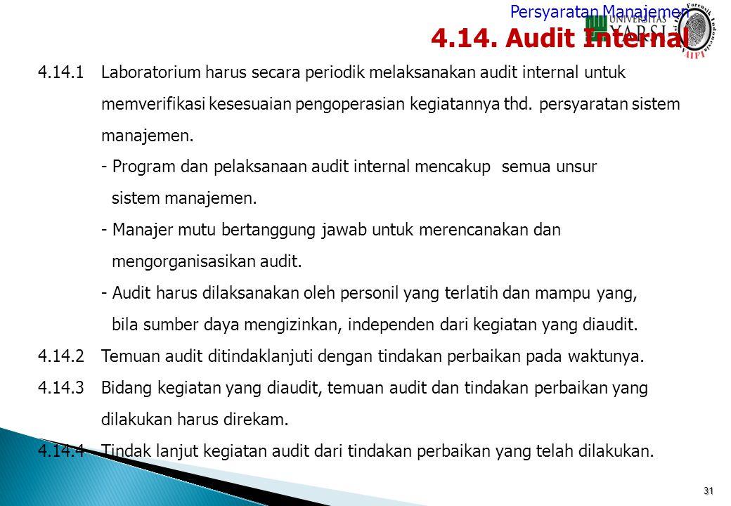 31 4.14.1Laboratorium harus secara periodik melaksanakan audit internal untuk memverifikasi kesesuaian pengoperasian kegiatannya thd. persyaratan sist