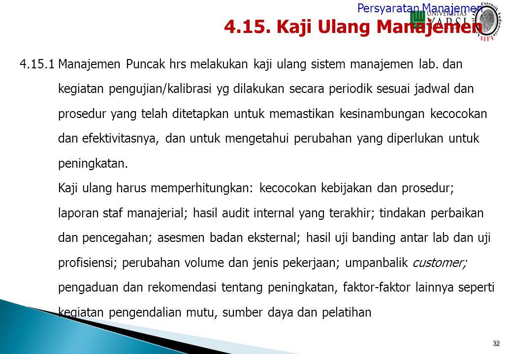 32 4.15.1Manajemen Puncak hrs melakukan kaji ulang sistem manajemen lab. dan kegiatan pengujian/kalibrasi yg dilakukan secara periodik sesuai jadwal d