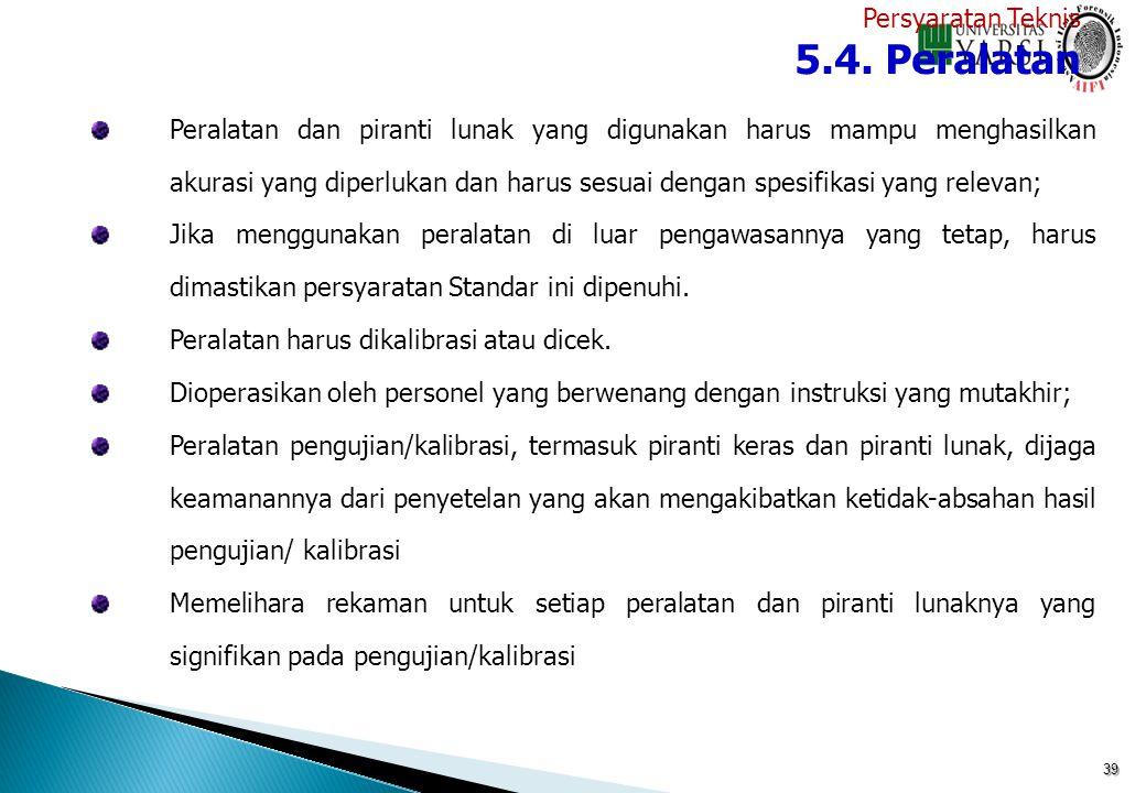 39 Peralatan dan piranti lunak yang digunakan harus mampu menghasilkan akurasi yang diperlukan dan harus sesuai dengan spesifikasi yang relevan; Jika