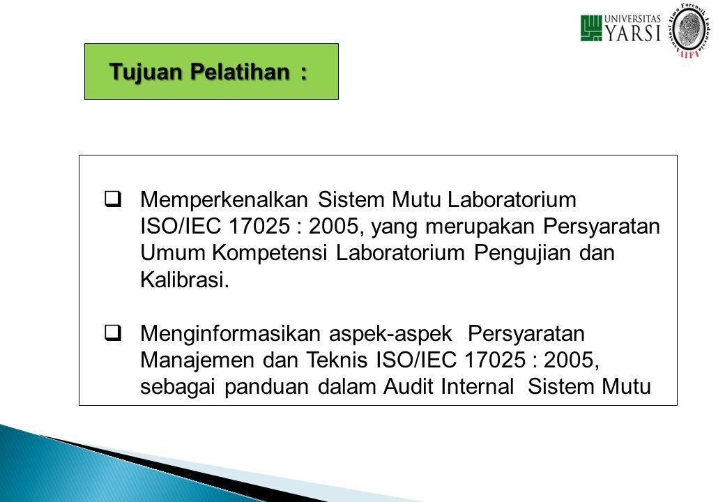   Memperkenalkan Sistem Mutu Laboratorium ISO/IEC 17025 : 2005, yang merupakan Persyaratan Umum Kompetensi Laboratorium Pengujian dan Kalibrasi.  