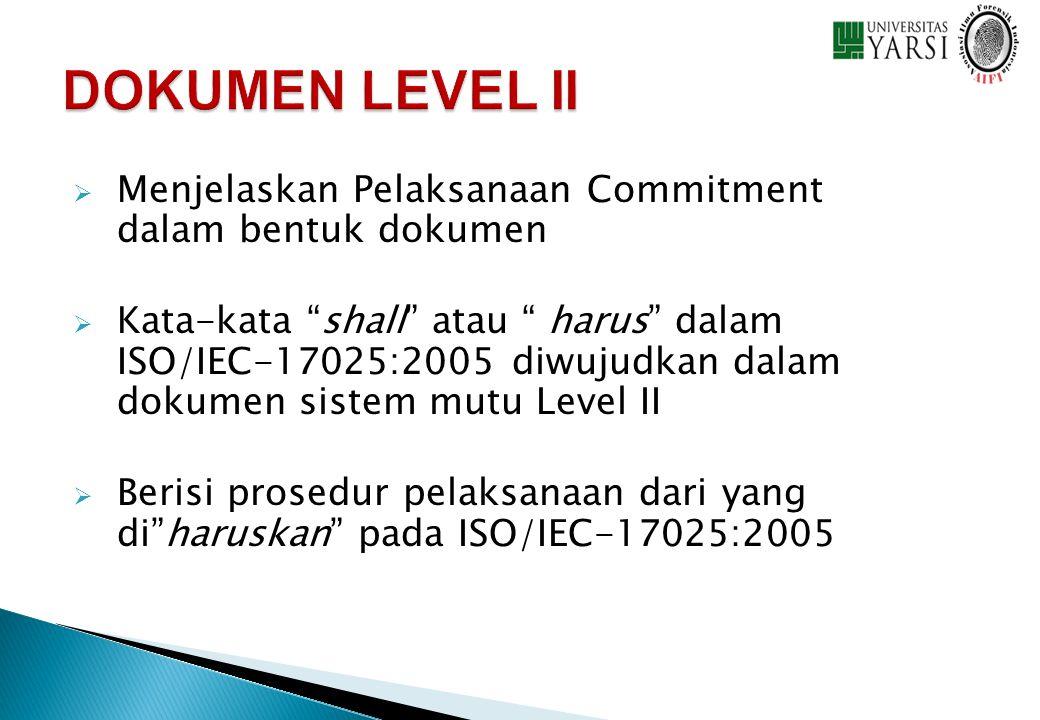 " Menjelaskan Pelaksanaan Commitment dalam bentuk dokumen  Kata-kata ""shall"" atau "" harus"" dalam ISO/IEC-17025:2005 diwujudkan dalam dokumen sistem m"