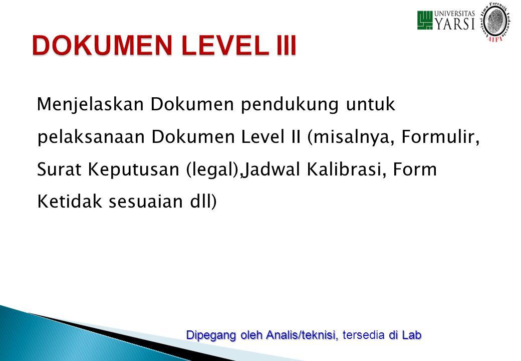 Menjelaskan Dokumen pendukung untuk pelaksanaan Dokumen Level II (misalnya, Formulir, Surat Keputusan (legal),Jadwal Kalibrasi, Form Ketidak sesuaian