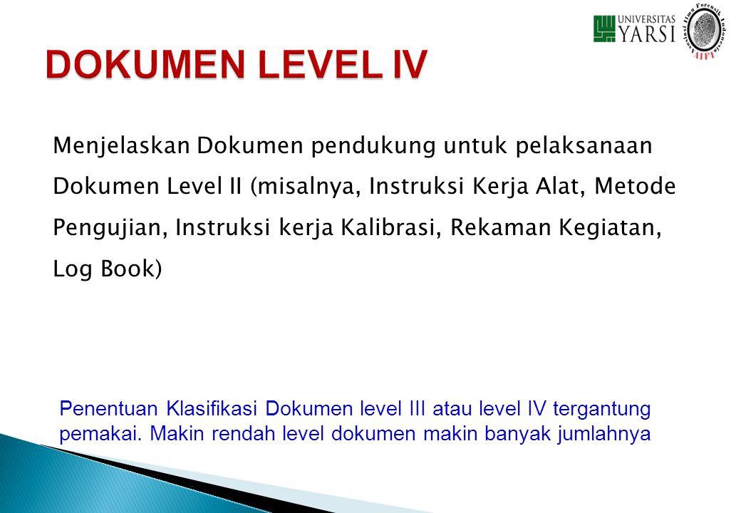 Menjelaskan Dokumen pendukung untuk pelaksanaan Dokumen Level II (misalnya, Instruksi Kerja Alat, Metode Pengujian, Instruksi kerja Kalibrasi, Rekaman